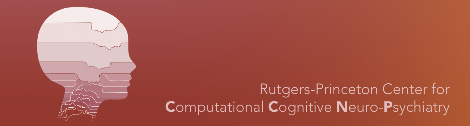 Rutgers-Princeton Center for Computational Cognitive Neuropsychiatry
